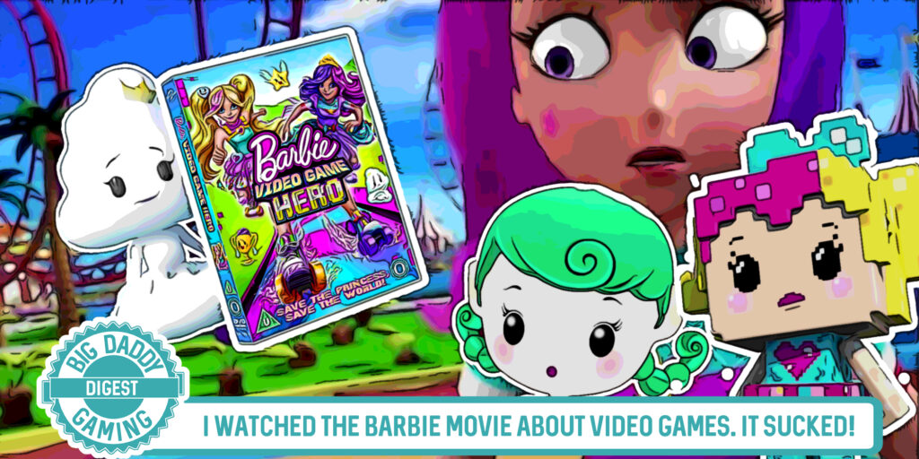 I Watched the Barbie Movie About Video Games. It Sucks! | Big Daddy Digest