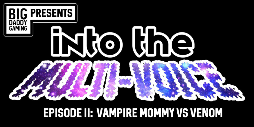 Vampire Mommy vs. Venom | Podcast | Into the Multi-Voice