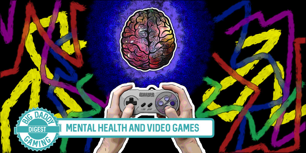 Big Daddy Digest | Mental Health and Video Games