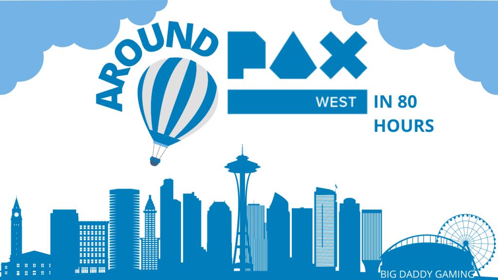 Around PAX West in 80 Hours | PAX West | Big Daddy Digest